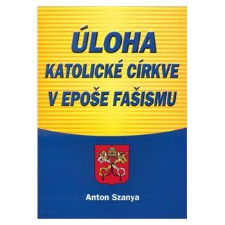Anton Szanya: Úloha katolické církve v epoše fašismu cena od 81 Kč