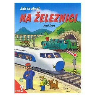 Josef Švarc: Jak to chodí na železnici / leporelo cena od 76 Kč