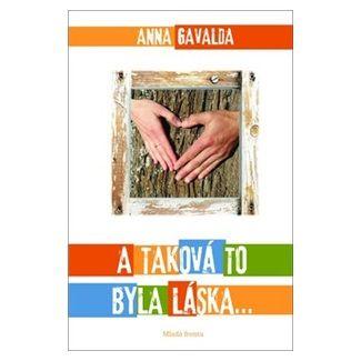 Anna Gavalda: A taková to byla láska... cena od 159 Kč