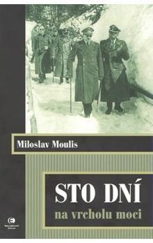 Miloslav Moulis: Sto dní na vrcholu moci cena od 123 Kč