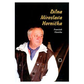 František Všetička: Dílna Miroslava Horníčka cena od 34 Kč