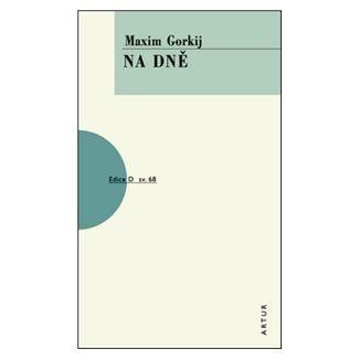 Maxim Gorkij: Na dně cena od 59 Kč