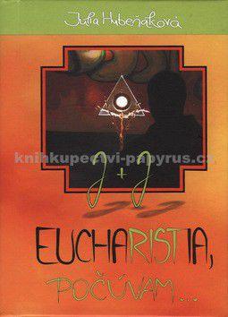Júlia Hubeňáková: Eucharistia, počúvam... cena od 147 Kč