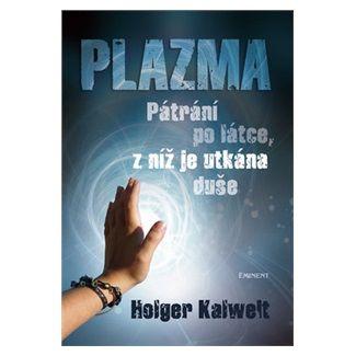 Holger Kalweit: Plazma - pátrání po látce, z níž je utkána duše cena od 140 Kč