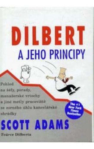 Scott Adams: Dilbert a jeho principy - Pohled na šéfy, porady, manažerské vrtochy a jiné metly pracoviště ze zorného úhlu kancelářské ohrádky cena od 148 Kč