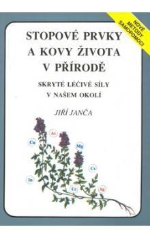 Jiří Janča: Stopové prvky a kovy života v přírodě cena od 102 Kč