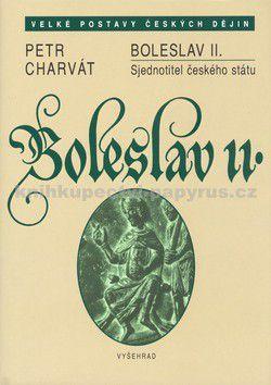 Petr Charvát: Boleslav II. Sjednotitel českého státu cena od 0 Kč