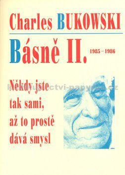 Charles Bukowski: Básně II. 1985-1986 - Někdy jste tak sami, až to prostě dává smysl - Charles Bukowski cena od 147 Kč