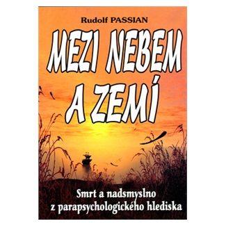 Rudolf Passian: Mezi nebem a zemí cena od 85 Kč