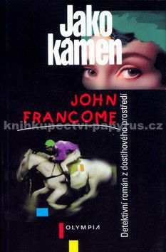 John Francome: Jako kámen - Detektivní román z dostihového prostředí cena od 60 Kč