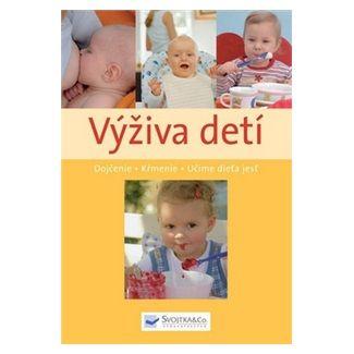 Výživa dětí - Kojíme dítě, krmíme dítě, učíme dítě jíst cena od 131 Kč