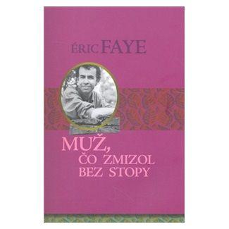 Faye Eric: Muž, čo zmizol bez stopy cena od 124 Kč