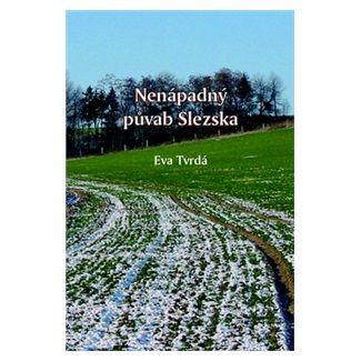 Eva Tvrdá: Nenápadný půvab Slezska cena od 124 Kč