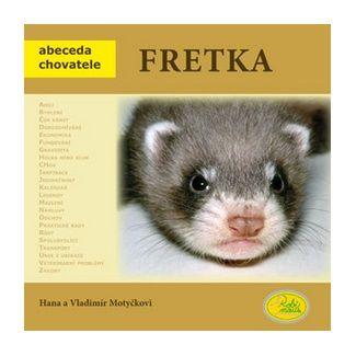 Hana Motyčková, Vladimír Motyčka: Fretka - Abeceda chovatele cena od 77 Kč