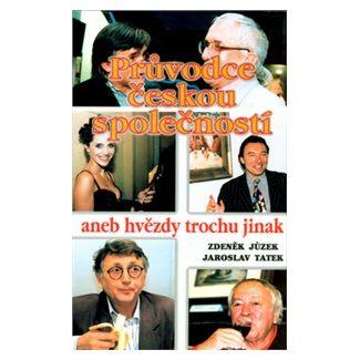 Zdeněk Jůzek, Jaroslav Tatek: Průvodce českou společností aneb hvězdy trochu jinak cena od 84 Kč