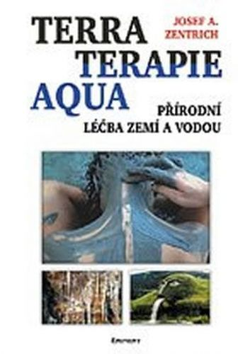 Josef A. Zentrich: Terraterapie Aqua - Přírodní léčba zemí a vodou cena od 107 Kč