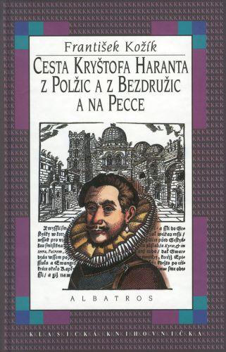 František Kožík: Cesta Kryštofa Haranta z Polžic a z Bezdružic a na Pecce cena od 140 Kč