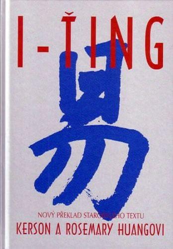 Kerson Huang, Rosemary Huang: I-ťing - Nový překlad starobylého textu - Kerson Huang cena od 147 Kč