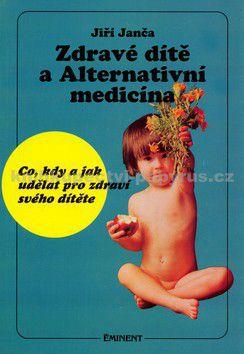 Jiří Janča: Zdravé dítě a Alternativní medicína cena od 93 Kč