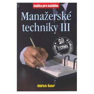 Oldřich Šuleř: Manažerské techniky III cena od 64 Kč