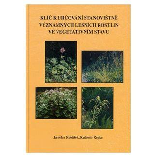 Jaroslav Koblížek, Radomír Řepka: Klíč k určování stanovištně významných lesních rostlin ve vegetativním stavu cena od 113 Kč