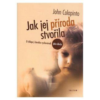 John Colapinto: Jak jej příroda stvořila - O chlapci, kterého vychovávali jako děvče cena od 84 Kč