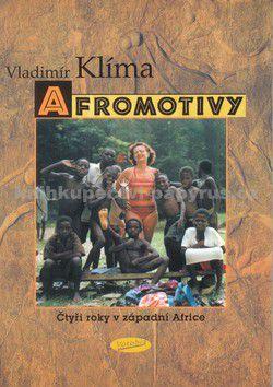 Vladimír Klíma: Afromotivy - Čtyři roky v západní Africe cena od 124 Kč