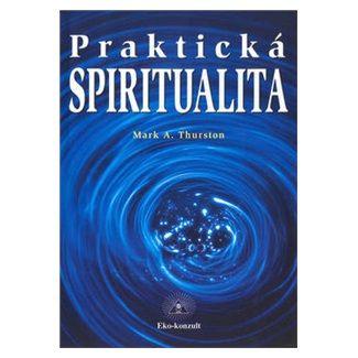 Mark Thurston: Praktická spiritualita cena od 104 Kč