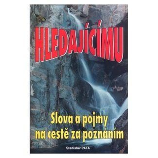 Stanislav Pata: Hledajícímu Slova a pojmy na cestě za poznáním cena od 133 Kč