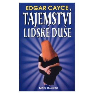 Mark Thurston: Edgar Cayce:Tajemství lidské duše cena od 85 Kč