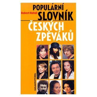 Robert Rohál: Populární slovník českých zpěváků cena od 64 Kč