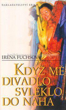 Irena Fuchsová: Když mě divadlo svléklo do naha cena od 154 Kč