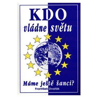 František Dvořák: Kdo vládne světu cena od 127 Kč