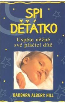 Barbara Albers Hill: Spi děťátko - Uspěte něžně své plačící dítě cena od 74 Kč