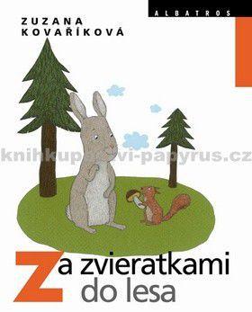 Zuzana Kovaříková: Za zvieratkami do lesa cena od 0 Kč