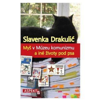 Slavenka Drakulić: Myš v Múzeu komunizmu a iné životy pod psa cena od 109 Kč