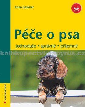 Anna Laukner: Péče o psa - jednoduše, správně, příjemně cena od 0 Kč