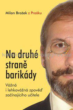Milan Brožek: Na druhé straně barikády aneb Vážná i lehkovážná zpověď začínajícího učitele cena od 178 Kč