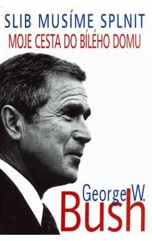 George Walker Bush: Slib musíme plnit - George Walker Bush cena od 167 Kč