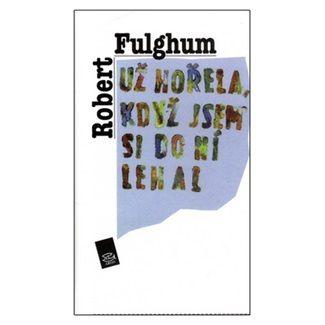 Robert Fulghum: Už hořela, když jsem si do ní lehal cena od 124 Kč