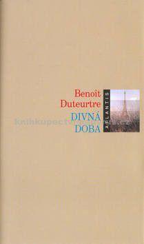 Benoit Duteurtre: Divná doba cena od 0 Kč