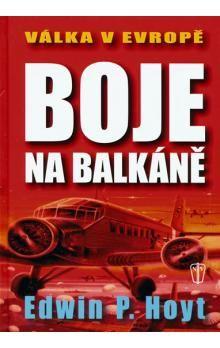 Edwin P. Hoyt: Boje na Balkáně - brož. cena od 42 Kč