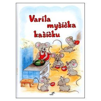 Vladimíra Vopičková: Varila myšička kašičku cena od 76 Kč