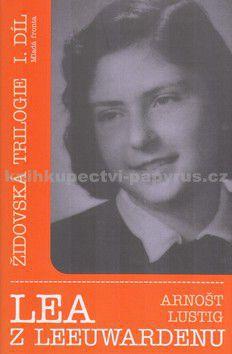 Arnošt Lustig: Lea z Leeuwardenu - Židovská triloge - 1. díl cena od 172 Kč