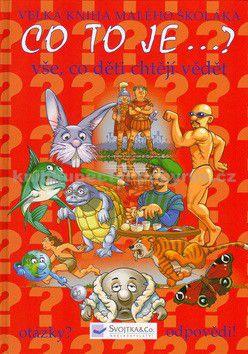 Svojtka Co to je? Velká kniha malého školáka cena od 133 Kč