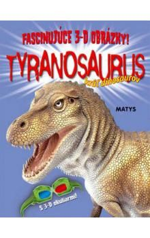 Paul Harrison: Tyranosaurus kráľ dinosaurov - Fascinujúce 3-D obrázky! cena od 82 Kč