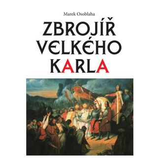 Marek Osoblaha: Zbrojíř Velkého Karla cena od 145 Kč