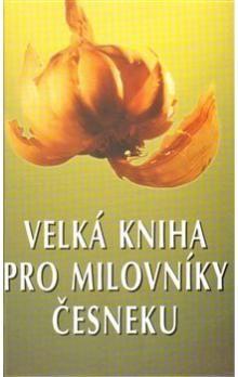 Velká kniha pro milovníky česneku cena od 148 Kč