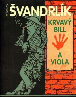 Miloslav Švandrlík: Krvavý Bill a Viola cena od 169 Kč