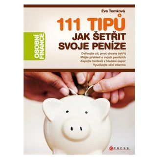 Eva Tomková: 111 tipů jak šetřit svoje peníze cena od 103 Kč